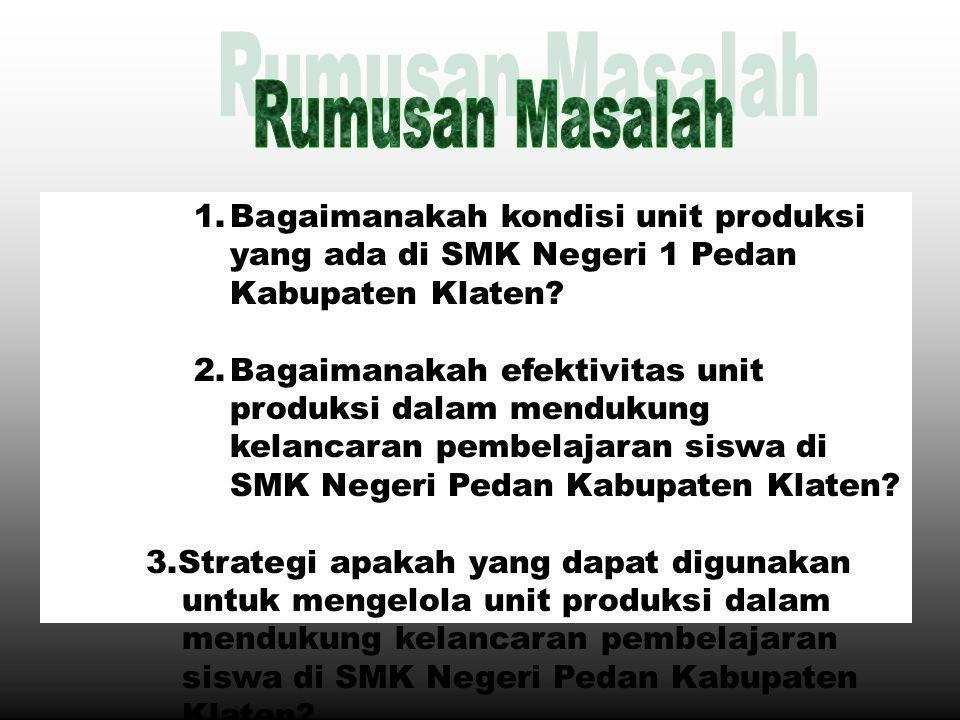 1.Bagaimanakah kondisi unit produksi yang ada di SMK Negeri 1 Pedan Kabupaten Klaten.
