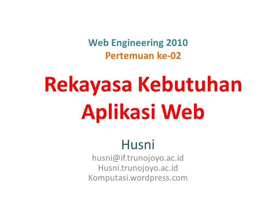 Web Engineering 2010 Pertemuan ke-02 Rekayasa Kebutuhan Aplikasi Web Husni husni@if.trunojoyo.ac.id Husni.trunojoyo.ac.id Komputasi.wordpress.com