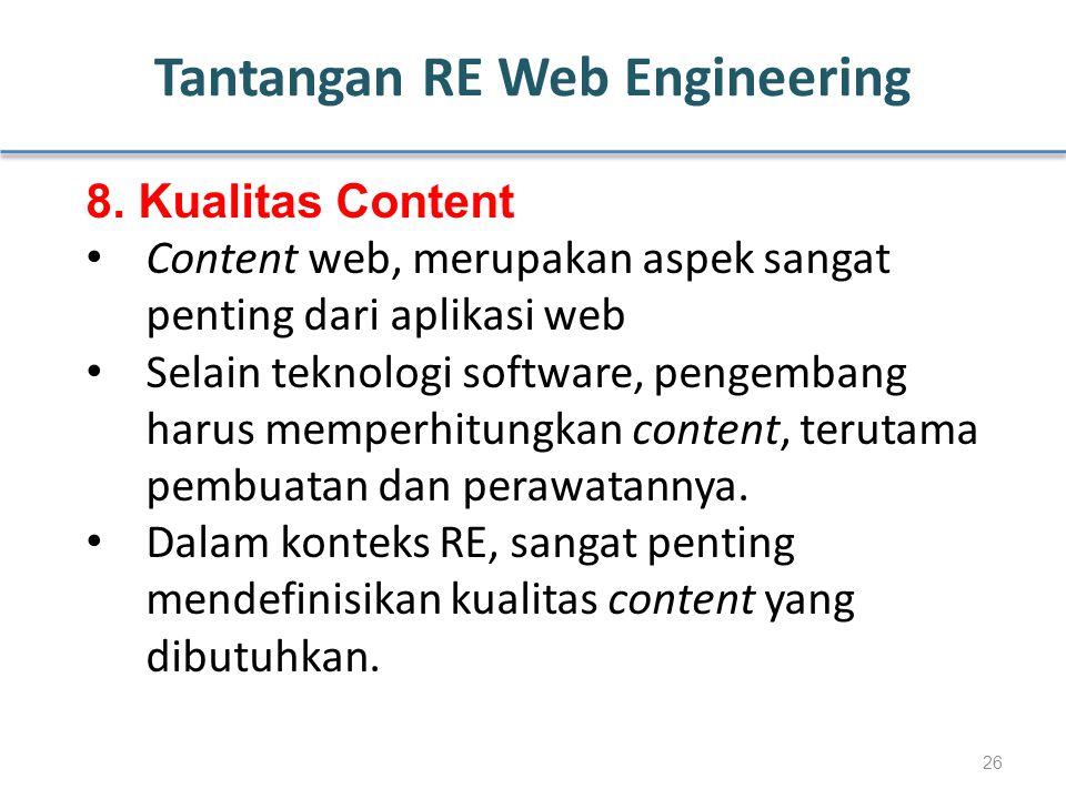 Tantangan RE Web Engineering 8. Kualitas Content Content web, merupakan aspek sangat penting dari aplikasi web Selain teknologi software, pengembang h