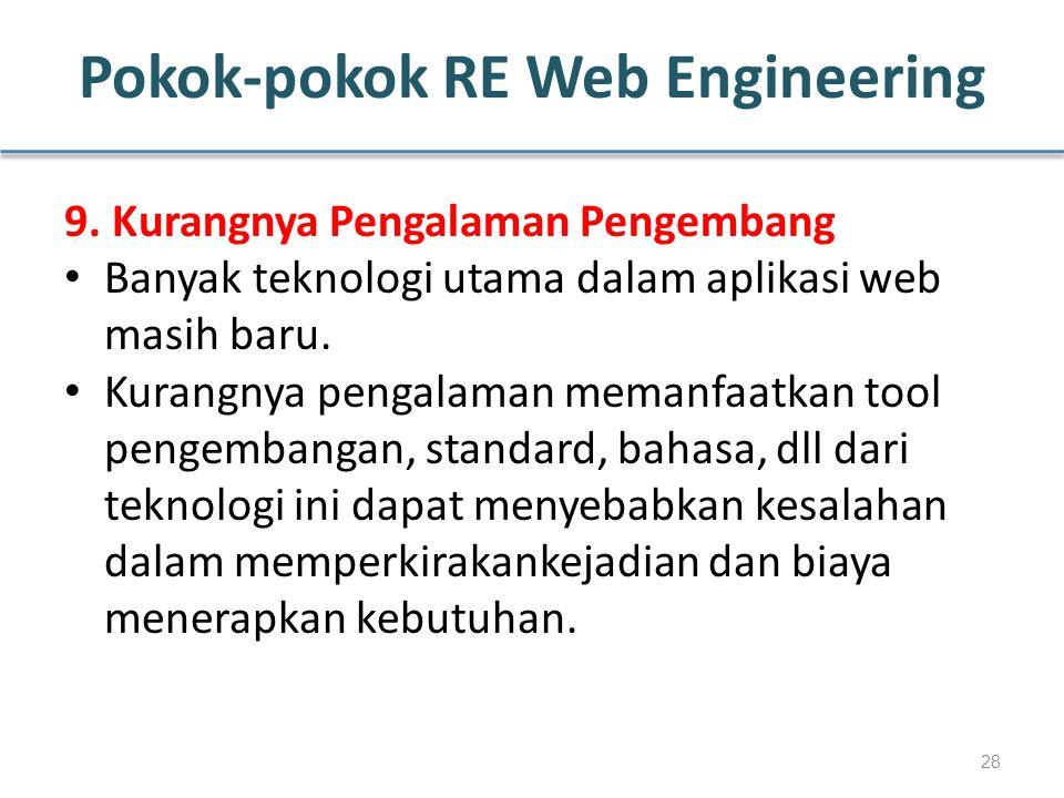 Pokok-pokok RE Web Engineering 9. Kurangnya Pengalaman Pengembang Banyak teknologi utama dalam aplikasi web masih baru. Kurangnya pengalaman memanfaat