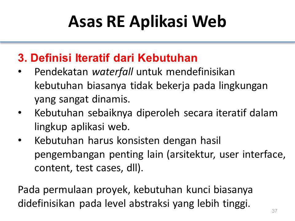Asas RE Aplikasi Web 3. Definisi Iteratif dari Kebutuhan Pendekatan waterfall untuk mendefinisikan kebutuhan biasanya tidak bekerja pada lingkungan ya