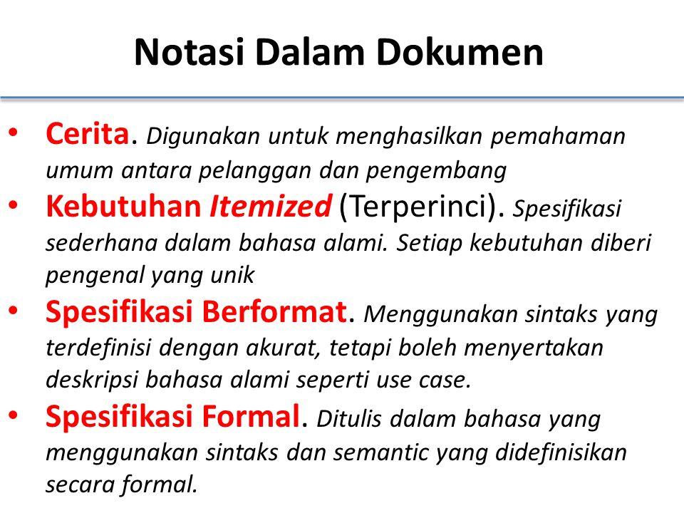 Notasi Dalam Dokumen Cerita. Digunakan untuk menghasilkan pemahaman umum antara pelanggan dan pengembang Kebutuhan Itemized (Terperinci). Spesifikasi