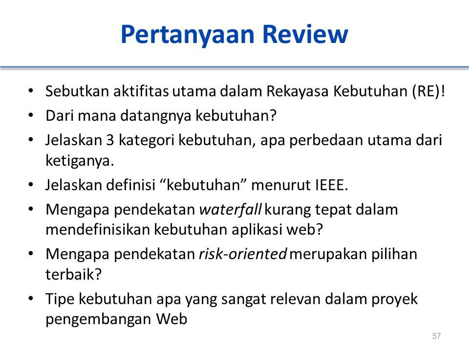Pertanyaan Review Sebutkan aktifitas utama dalam Rekayasa Kebutuhan (RE)! Dari mana datangnya kebutuhan? Jelaskan 3 kategori kebutuhan, apa perbedaan
