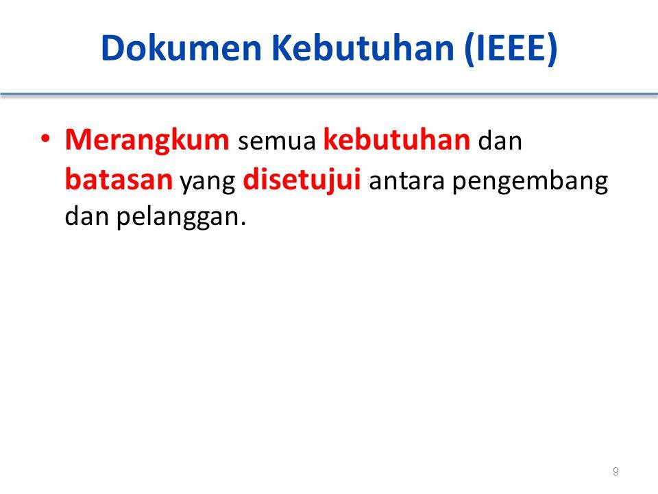 Dokumen Kebutuhan (IEEE) Merangkum semua kebutuhan dan batasan yang disetujui antara pengembang dan pelanggan. 9