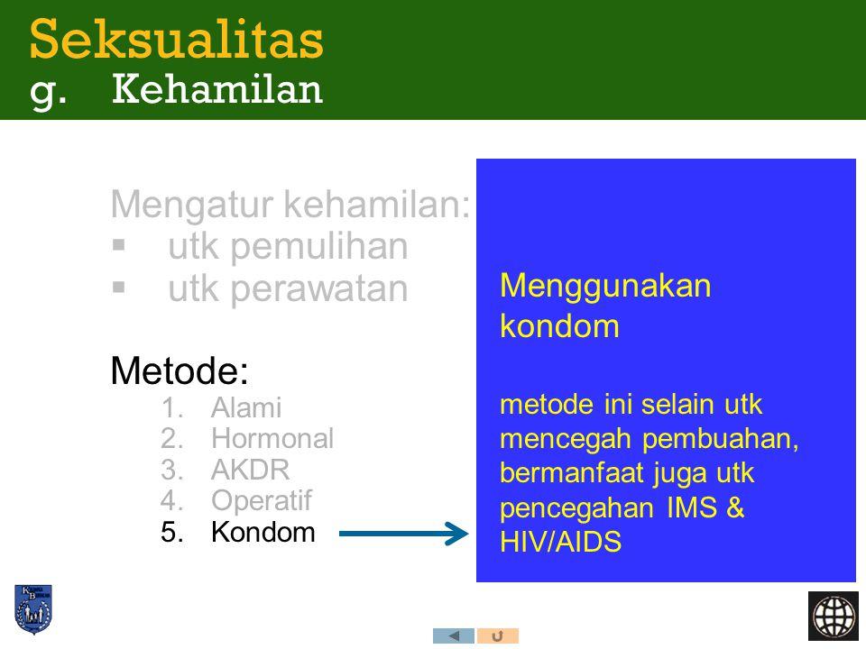Mengatur kehamilan:  utk pemulihan  utk perawatan Metode: 1.Alami 2.Hormonal 3.AKDR 4.Operatif 5.Kondom Menggunakan kondom metode ini selain utk men