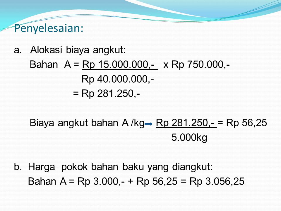 """2. Atas dasar perbandingan harga faktur tiap jenis bahan baku yang dibeli Contoh: PT """"SAYANG"""" membeli dua jenis bahan baku sbb:  Bahan A 5.000 kg @Rp"""