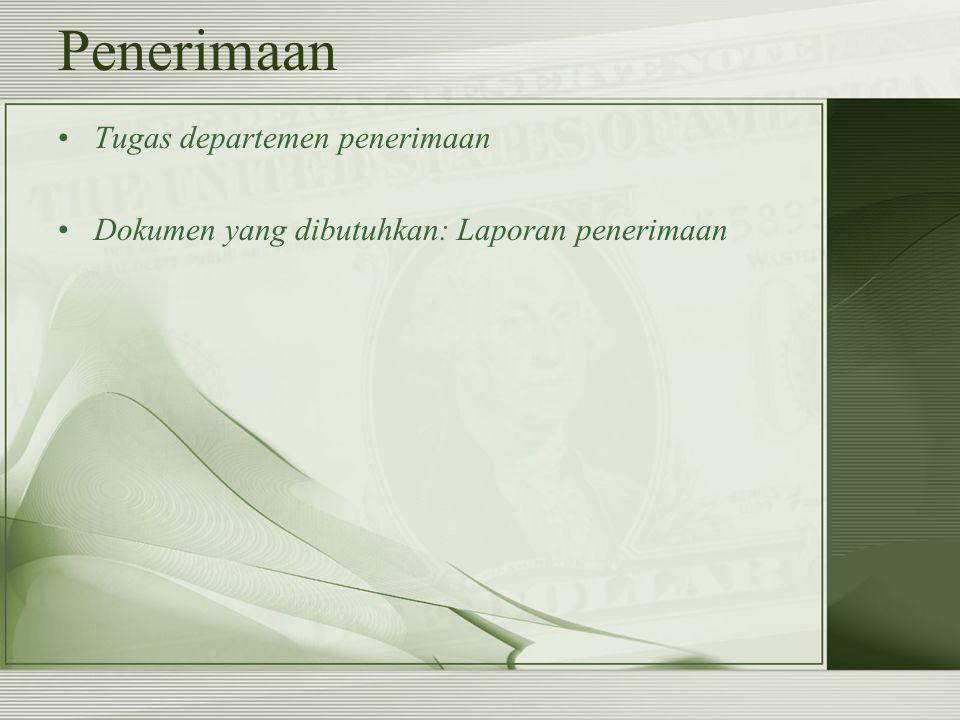 Penerimaan Tugas departemen penerimaan Dokumen yang dibutuhkan: Laporan penerimaan
