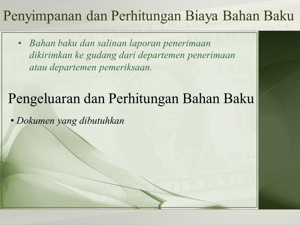 Penyimpanan dan Perhitungan Biaya Bahan Baku Bahan baku dan salinan laporan penerimaan dikirimkan ke gudang dari departemen penerimaan atau departemen