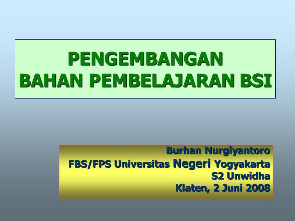 PENGEMBANGAN BAHAN PEMBELAJARAN BSI Burhan Nurgiyantoro FBS/FPS Universitas Negeri Yogyakarta S2 Unwidha Klaten, 2 Juni 2008