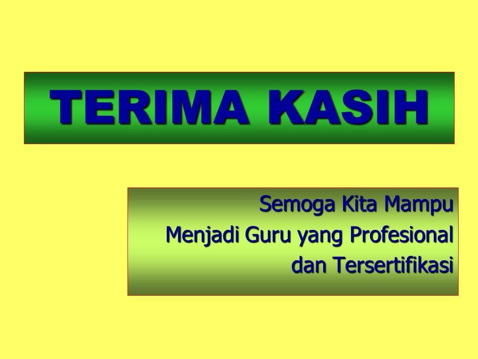 TERIMA KASIH Semoga Kita Mampu Menjadi Guru yang Profesional dan Tersertifikasi