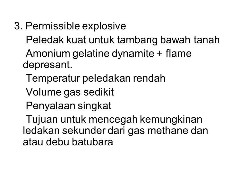 3. Permissible explosive Peledak kuat untuk tambang bawah tanah Amonium gelatine dynamite + flame depresant. Temperatur peledakan rendah Volume gas se