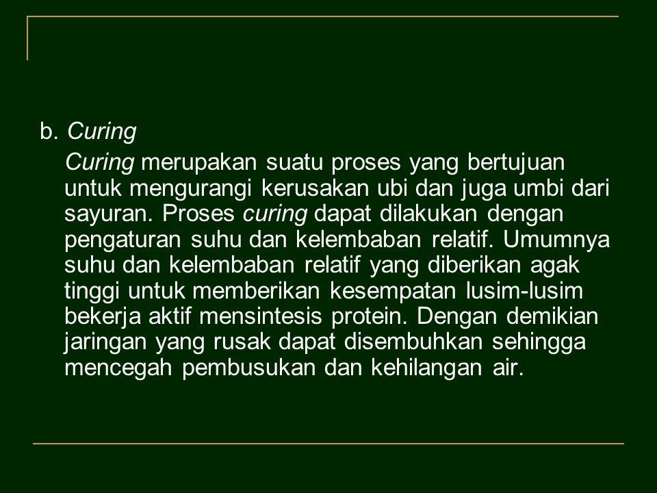 b. Curing Curing merupakan suatu proses yang bertujuan untuk mengurangi kerusakan ubi dan juga umbi dari sayuran. Proses curing dapat dilakukan dengan