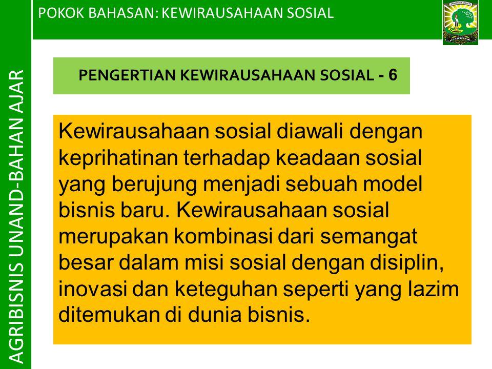 POKOK BAHASAN: KEWIRAUSAHAAN SOSIAL AGRIBISNIS UNAND-BAHAN AJAR Kewirausahaan sosial diawali dengan keprihatinan terhadap keadaan sosial yang berujung