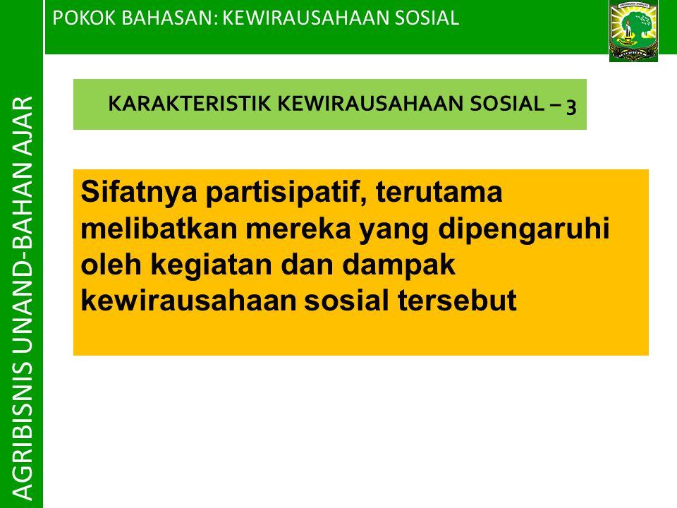 POKOK BAHASAN: KEWIRAUSAHAAN SOSIAL AGRIBISNIS UNAND-BAHAN AJAR Sifatnya partisipatif, terutama melibatkan mereka yang dipengaruhi oleh kegiatan dan d
