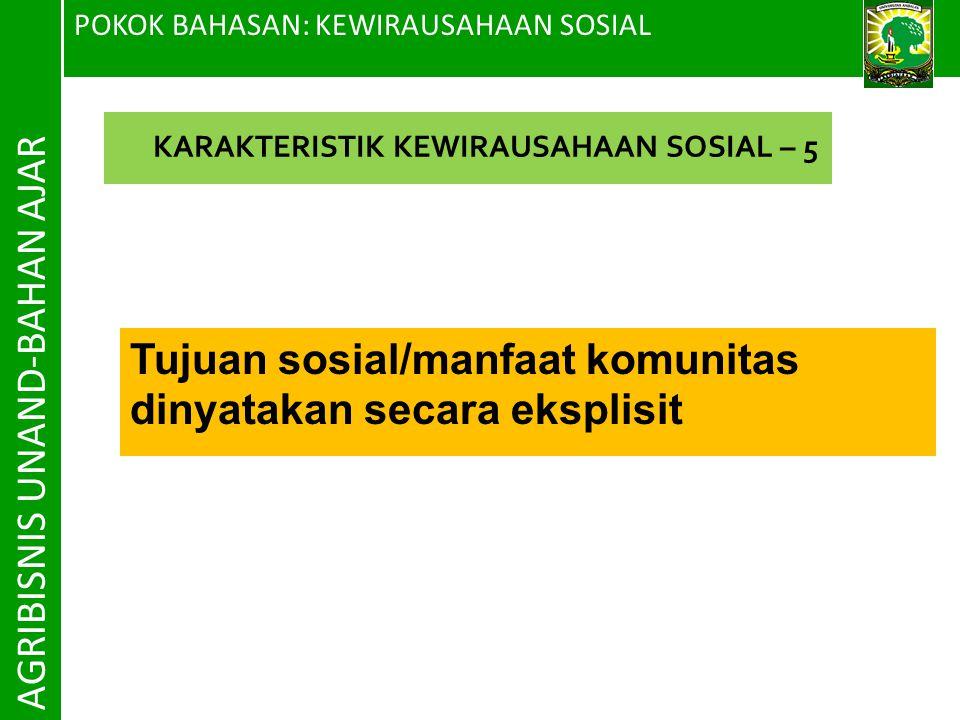 POKOK BAHASAN: KEWIRAUSAHAAN SOSIAL AGRIBISNIS UNAND-BAHAN AJAR Tujuan sosial/manfaat komunitas dinyatakan secara eksplisit KARAKTERISTIK KEWIRAUSAHAA