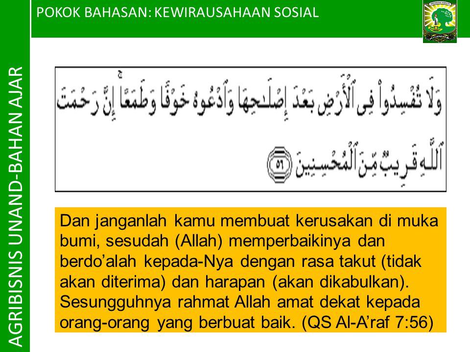 POKOK BAHASAN: KEWIRAUSAHAAN SOSIAL AGRIBISNIS UNAND-BAHAN AJAR Dan janganlah kamu membuat kerusakan di muka bumi, sesudah (Allah) memperbaikinya dan