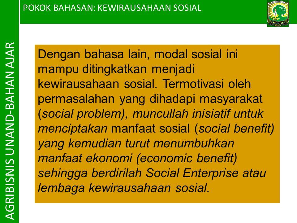 POKOK BAHASAN: KEWIRAUSAHAAN SOSIAL AGRIBISNIS UNAND-BAHAN AJAR Dengan bahasa lain, modal sosial ini mampu ditingkatkan menjadi kewirausahaan sosial.