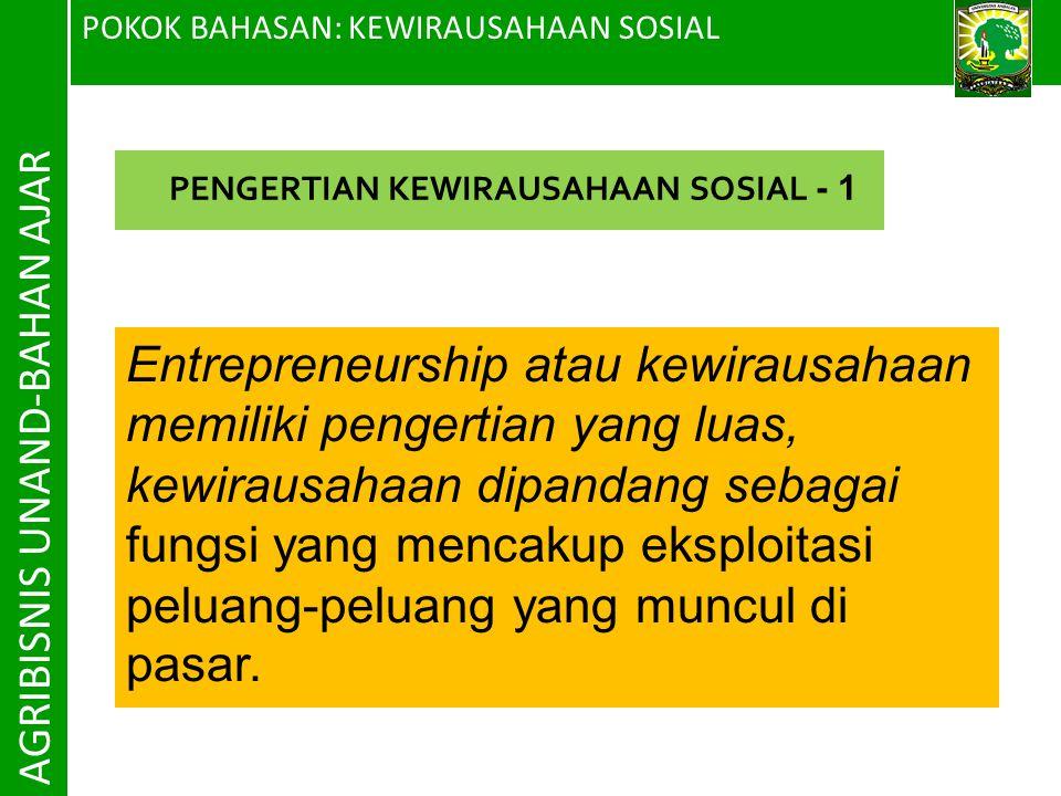POKOK BAHASAN: KEWIRAUSAHAAN SOSIAL AGRIBISNIS UNAND-BAHAN AJAR Entrepreneurship atau kewirausahaan memiliki pengertian yang luas, kewirausahaan dipan