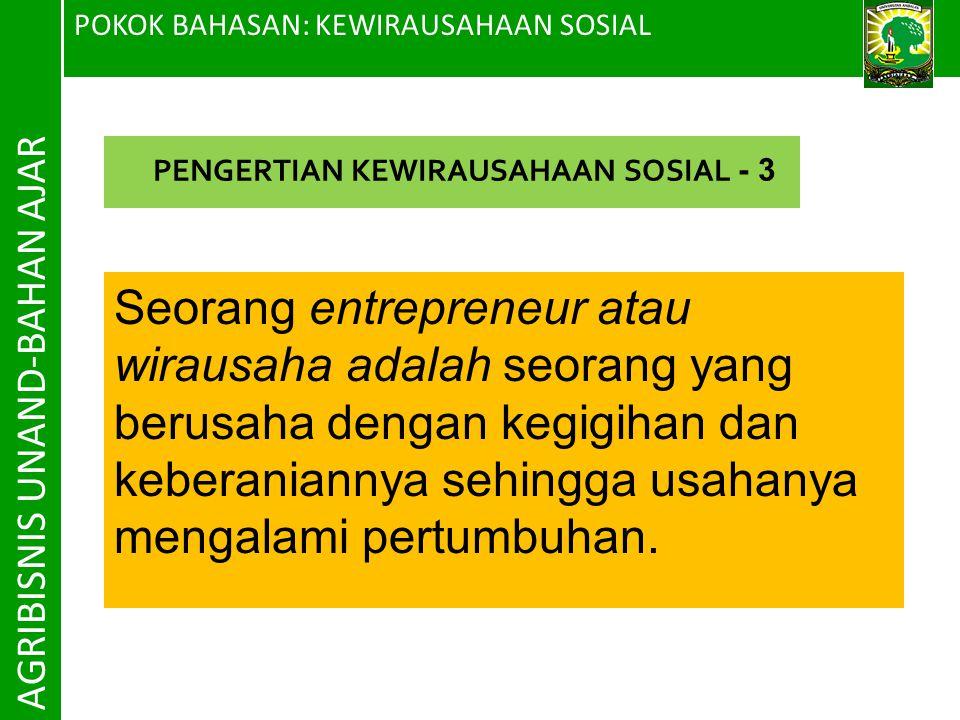 POKOK BAHASAN: KEWIRAUSAHAAN SOSIAL AGRIBISNIS UNAND-BAHAN AJAR Seorang entrepreneur atau wirausaha adalah seorang yang berusaha dengan kegigihan dan