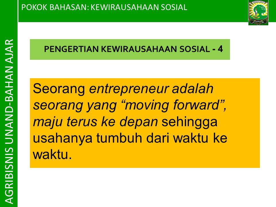 """POKOK BAHASAN: KEWIRAUSAHAAN SOSIAL AGRIBISNIS UNAND-BAHAN AJAR Seorang entrepreneur adalah seorang yang """"moving forward"""", maju terus ke depan sehingg"""