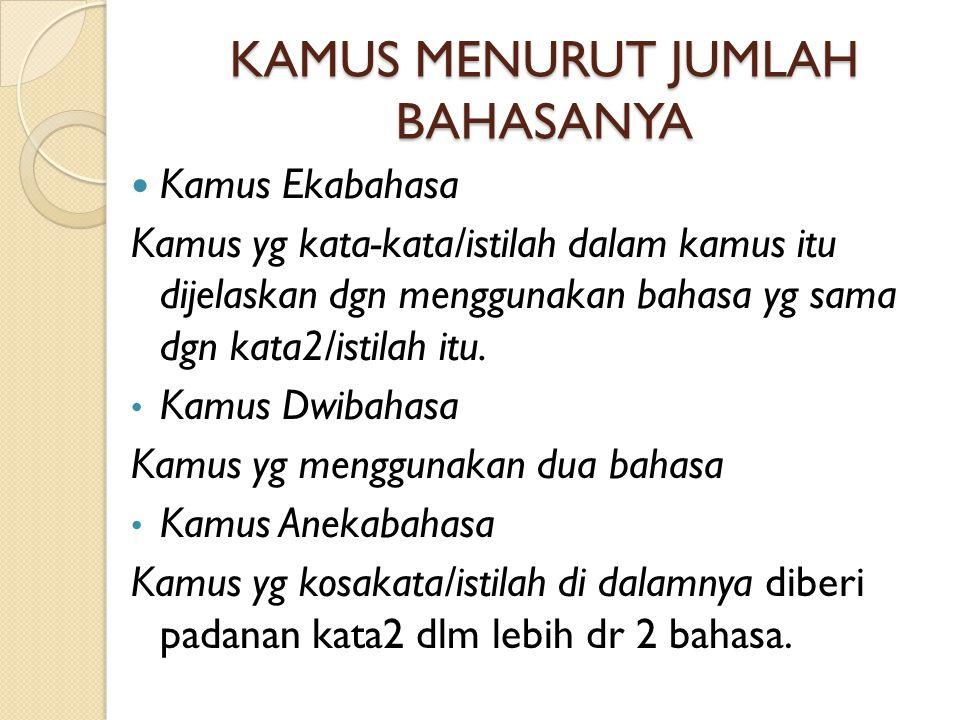 KAMUS MENURUT JUMLAH BAHASANYA Kamus Ekabahasa Kamus yg kata-kata/istilah dalam kamus itu dijelaskan dgn menggunakan bahasa yg sama dgn kata2/istilah itu.