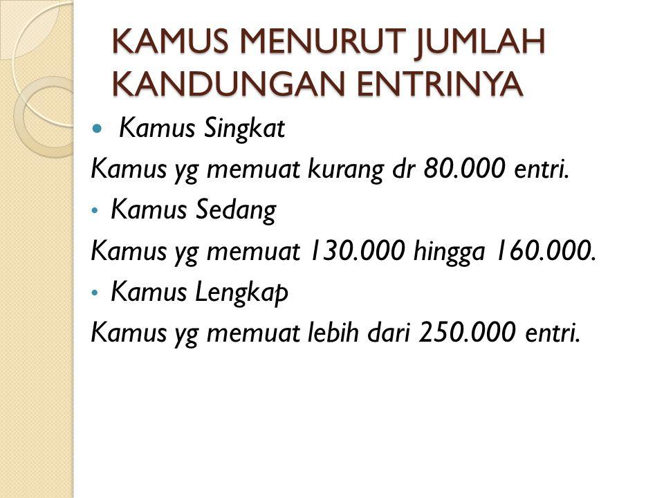 KAMUS MENURUT JUMLAH KANDUNGAN ENTRINYA Kamus Singkat Kamus yg memuat kurang dr 80.000 entri.