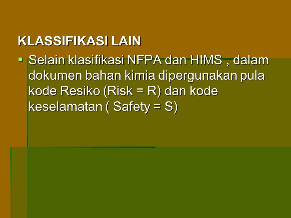 KLASSIFIKASI LAIN  Selain klasifikasi NFPA dan HIMS, dalam dokumen bahan kimia dipergunakan pula kode Resiko (Risk = R) dan kode keselamatan ( Safety