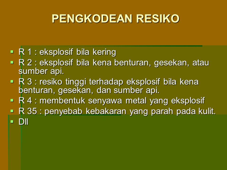 PENGKODEAN RESIKO  R 1 : eksplosif bila kering  R 2 : eksplosif bila kena benturan, gesekan, atau sumber api.  R 3 : resiko tinggi terhadap eksplos