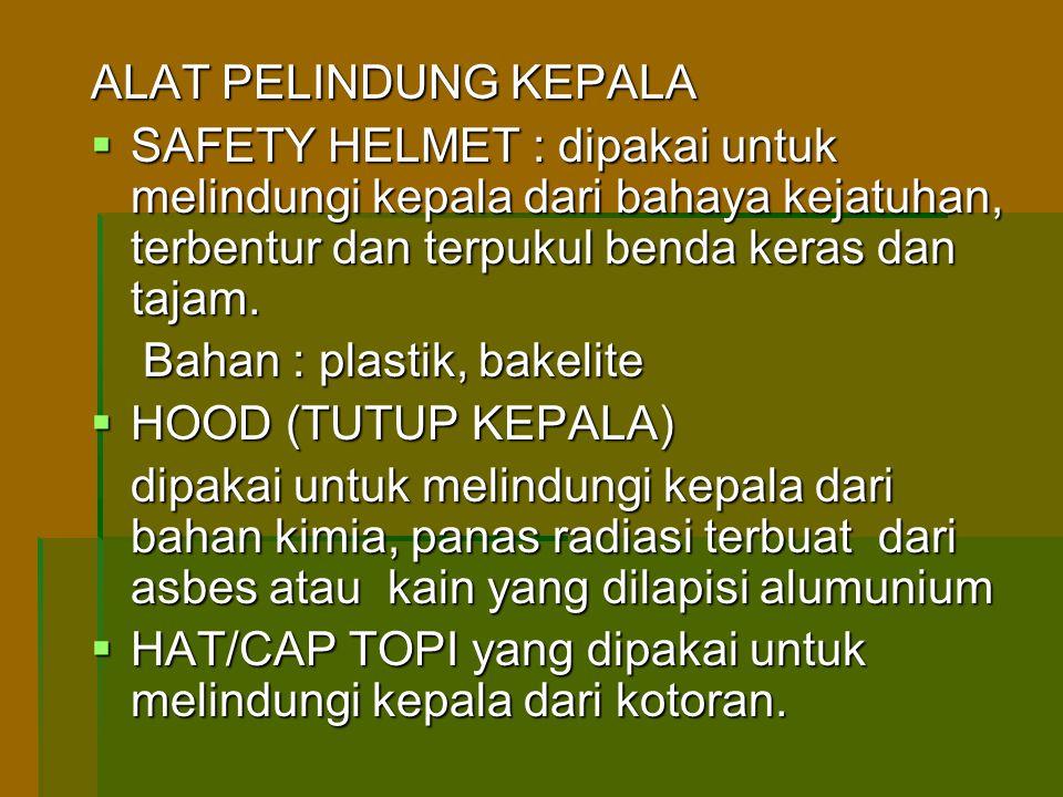 ALAT PELINDUNG KEPALA  SAFETY HELMET : dipakai untuk melindungi kepala dari bahaya kejatuhan, terbentur dan terpukul benda keras dan tajam. Bahan : p