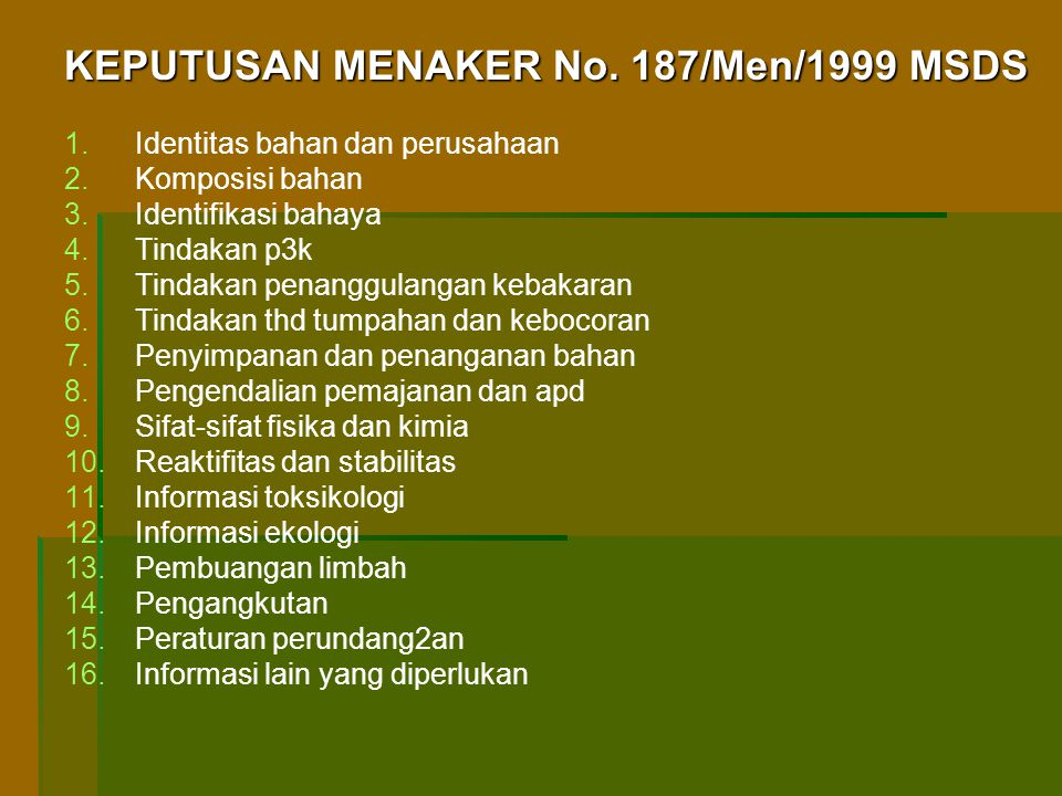 KEPUTUSAN MENAKER No. 187/Men/1999 MSDS 1. 1.Identitas bahan dan perusahaan 2. 2.Komposisi bahan 3. 3.Identifikasi bahaya 4. 4.Tindakan p3k 5. 5.Tinda