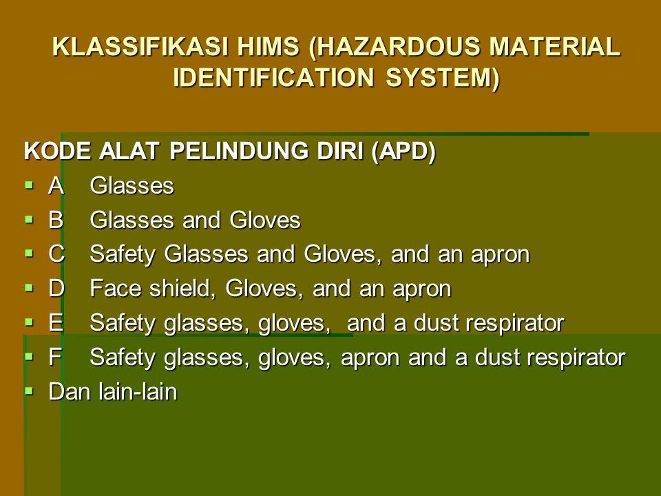 KLASSIFIKASI HIMS (HAZARDOUS MATERIAL IDENTIFICATION SYSTEM) KODE ALAT PELINDUNG DIRI (APD)  AGlasses  BGlasses and Gloves  CSafety Glasses and Glo