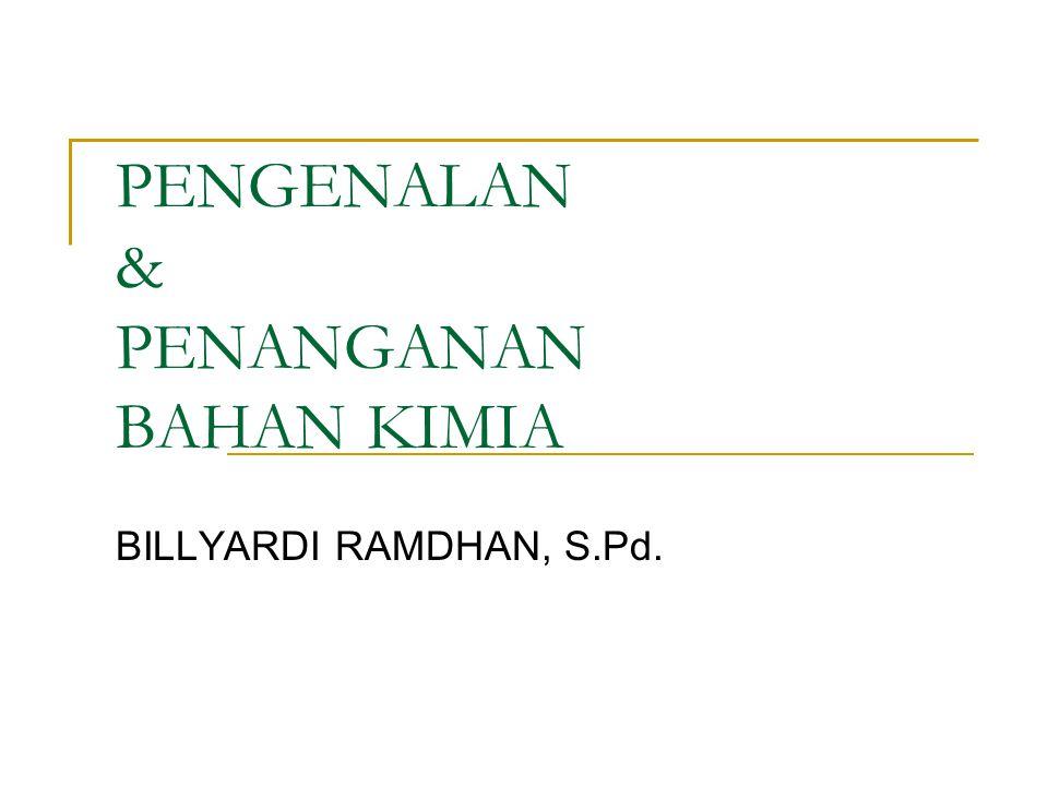 PENGENALAN & PENANGANAN BAHAN KIMIA BILLYARDI RAMDHAN, S.Pd.