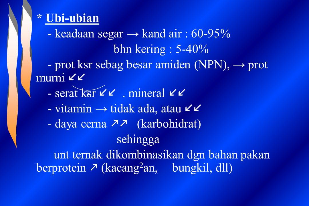 * Ubi-ubian - keadaan segar → kand air : 60-95% bhn kering : 5-40% - prot ksr sebag besar amiden (NPN), → prot murni - serat ksr. mineral - vitamin →