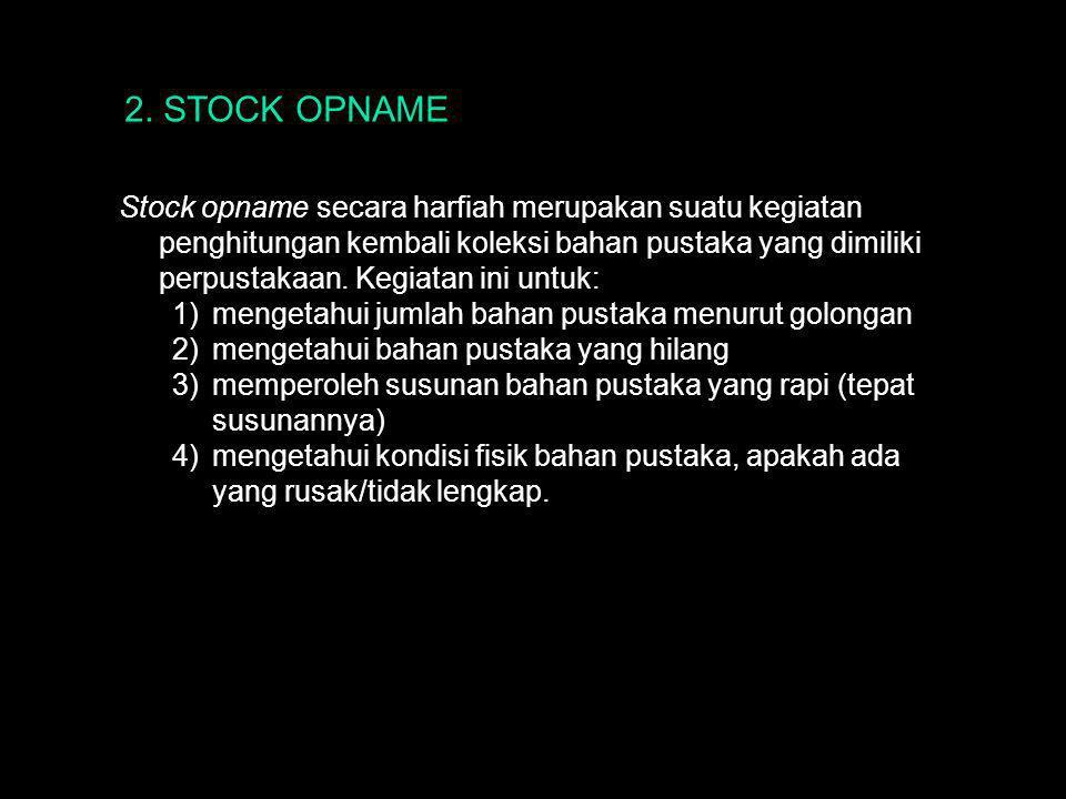 Stock opname secara harfiah merupakan suatu kegiatan penghitungan kembali koleksi bahan pustaka yang dimiliki perpustakaan.