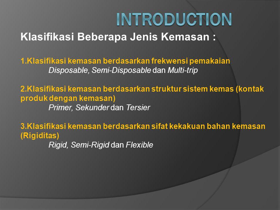 Klasifikasi Beberapa Jenis Kemasan : 1.Klasifikasi kemasan berdasarkan frekwensi pemakaian Disposable, Semi-Disposable dan Multi-trip 2.Klasifikasi ke
