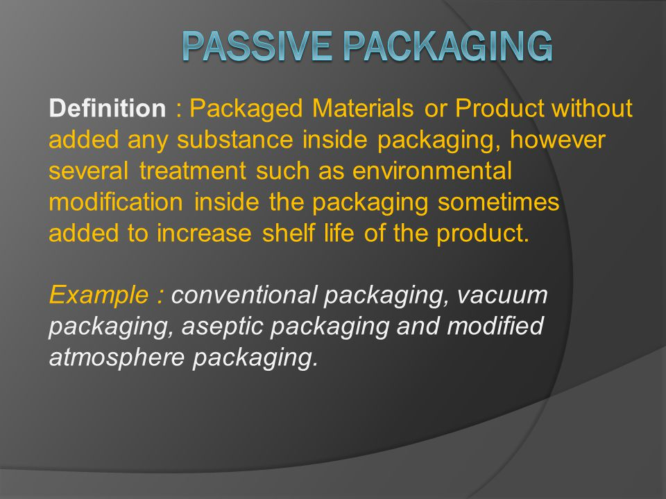 Definition : Packaged Materials or Product without added any substance inside packaging, however several treatment such as environmental modification