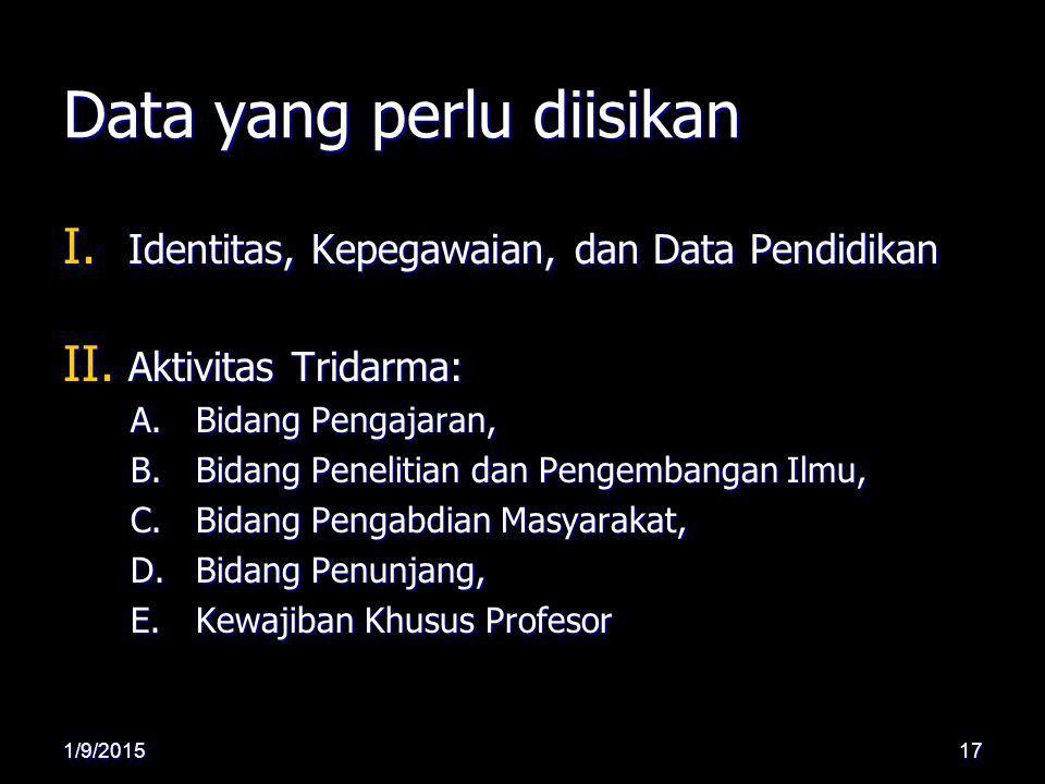 Data yang perlu diisikan I. Identitas, Kepegawaian, dan Data Pendidikan II. Aktivitas Tridarma: A.Bidang Pengajaran, B.Bidang Penelitian dan Pengemban