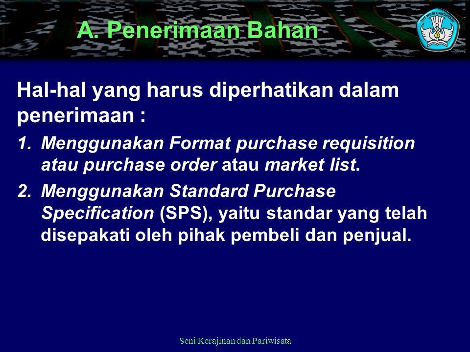 Hal-hal yang harus diperhatikan dalam penerimaan : 1.Menggunakan Format purchase requisition atau purchase order atau market list. 2.Menggunakan Stand