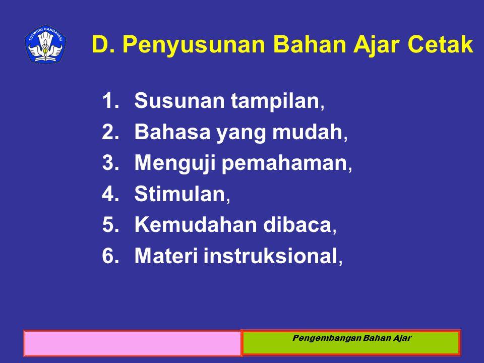 Sosialisasi KTSP 2008 Pengembangan Bahan Ajar D. Penyusunan Bahan Ajar Cetak 1.Susunan tampilan, 2.Bahasa yang mudah, 3.Menguji pemahaman, 4.Stimulan,