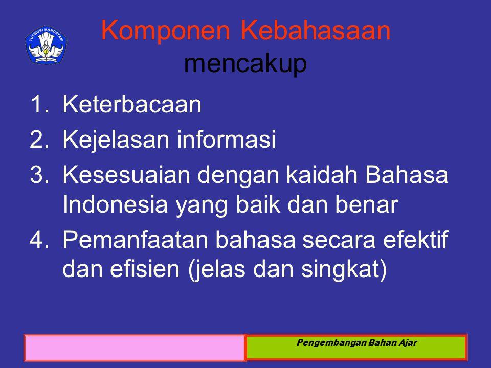 Sosialisasi KTSP 2008 Pengembangan Bahan Ajar Komponen Kebahasaan mencakup 1.Keterbacaan 2.Kejelasan informasi 3.Kesesuaian dengan kaidah Bahasa Indon