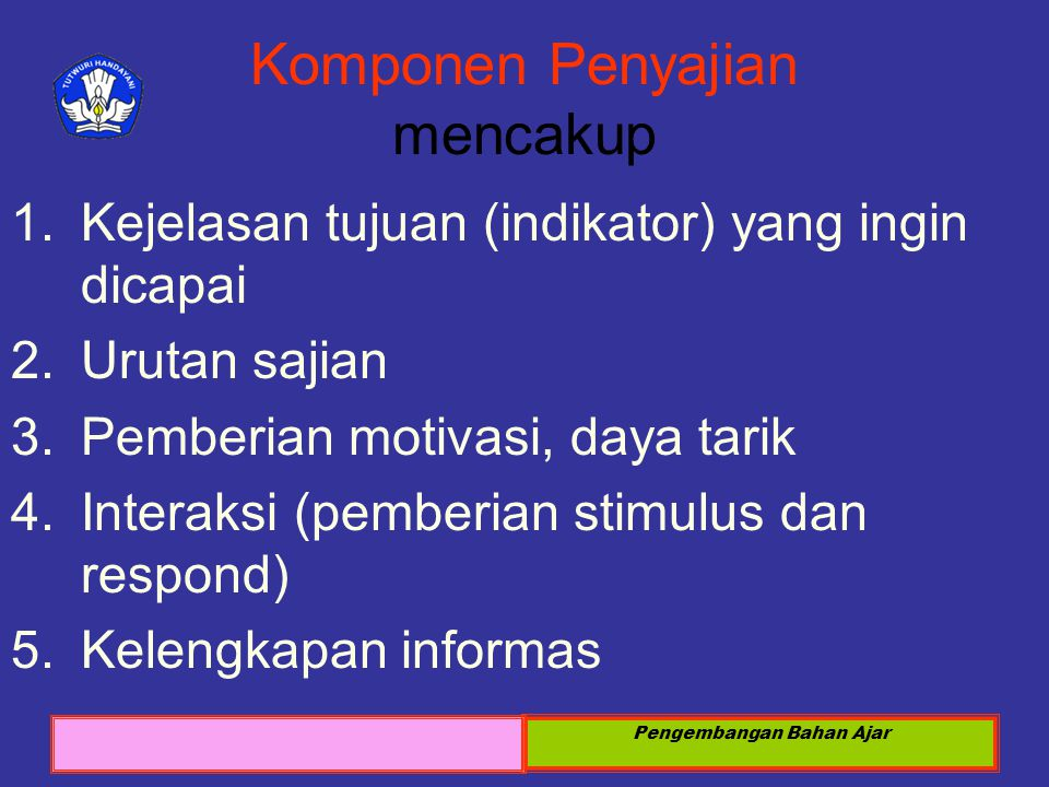 Sosialisasi KTSP 2008 Pengembangan Bahan Ajar Komponen Penyajian mencakup 1.Kejelasan tujuan (indikator) yang ingin dicapai 2.Urutan sajian 3.Pemberia