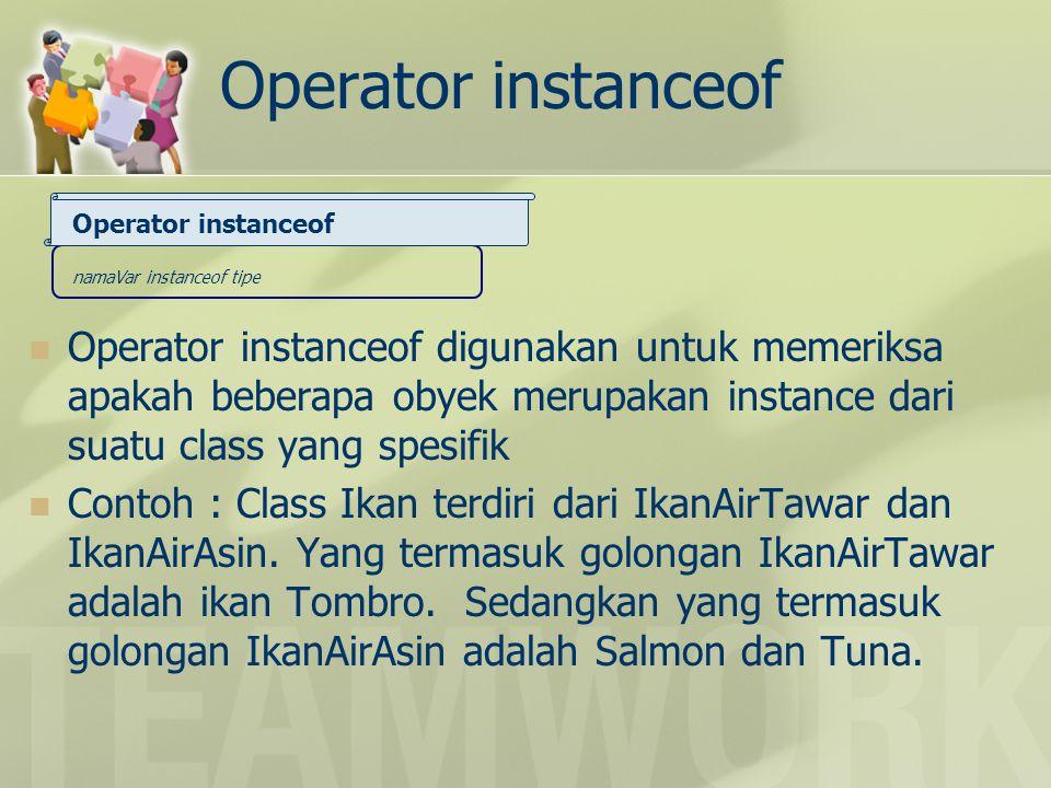 Operator instanceof Operator instanceof digunakan untuk memeriksa apakah beberapa obyek merupakan instance dari suatu class yang spesifik Contoh : Cla
