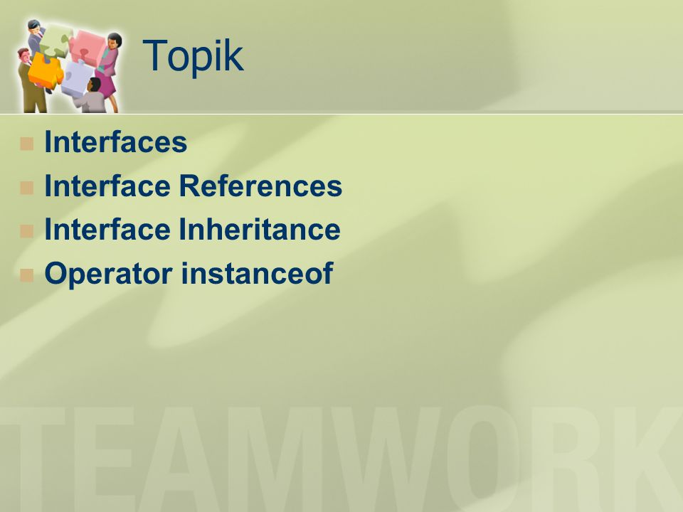 Definisi Interface Interface merupakan unit pemrograman yang berisi deklarasi method dan konstanta yang diperlukan Deskripsi dari desain awal hanya memiliki konstanta dan method tanpa implementasi Dengan interface dimungkinkan suatu implementasi multiple inheritance