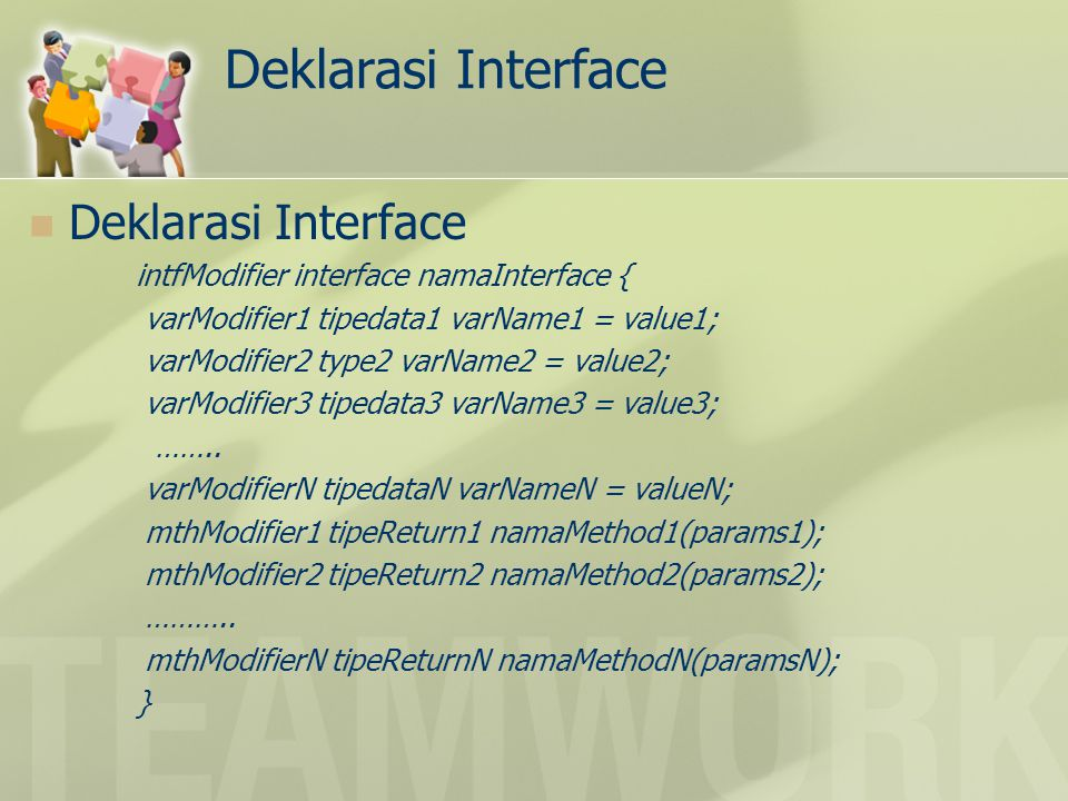 Deklarasi Interface intfModifier interface namaInterface { varModifier1 tipedata1 varName1 = value1; varModifier2 type2 varName2 = value2; varModifier