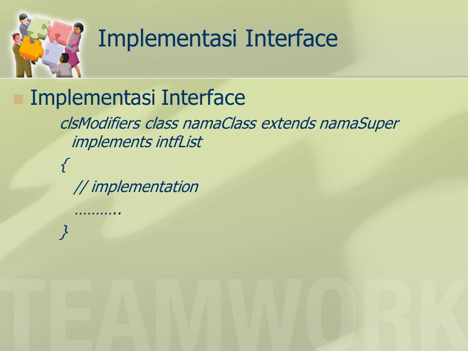 Contoh penggunaan interface Desain awal dibuat interface dari bentuk dua dimensi (Bentuk2D) dan bentuk tiga dimensi (Bentuk3D) dari class titik tiga dimensi (Titik3D) Bentuk Lingkaran ambilArea() Bola Bentuk3DBentuk2D