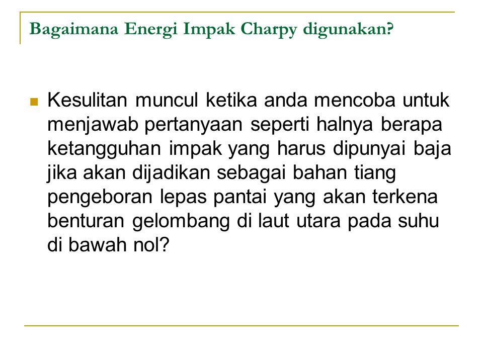 Bagaimana Energi Impak Charpy digunakan? Kesulitan muncul ketika anda mencoba untuk menjawab pertanyaan seperti halnya berapa ketangguhan impak yang h