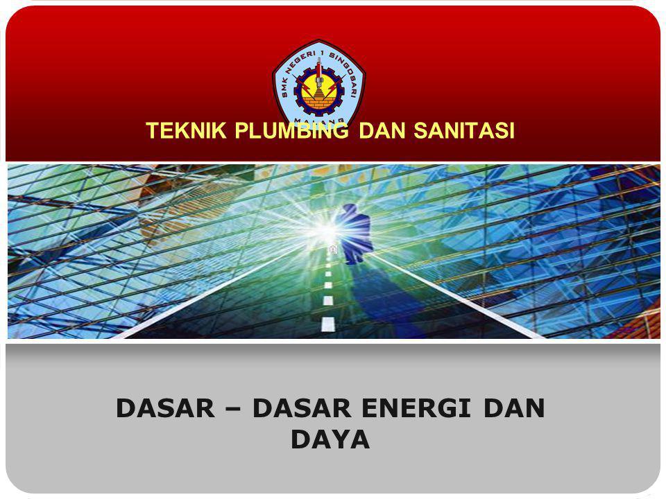 TEKNIK PLUMBING DAN SANITASI DASAR – DASAR ENERGI DAN DAYA