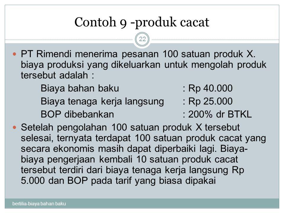 Contoh 9 -produk cacat bertilia-biaya bahan baku 22 PT Rimendi menerima pesanan 100 satuan produk X. biaya produksi yang dikeluarkan untuk mengolah pr