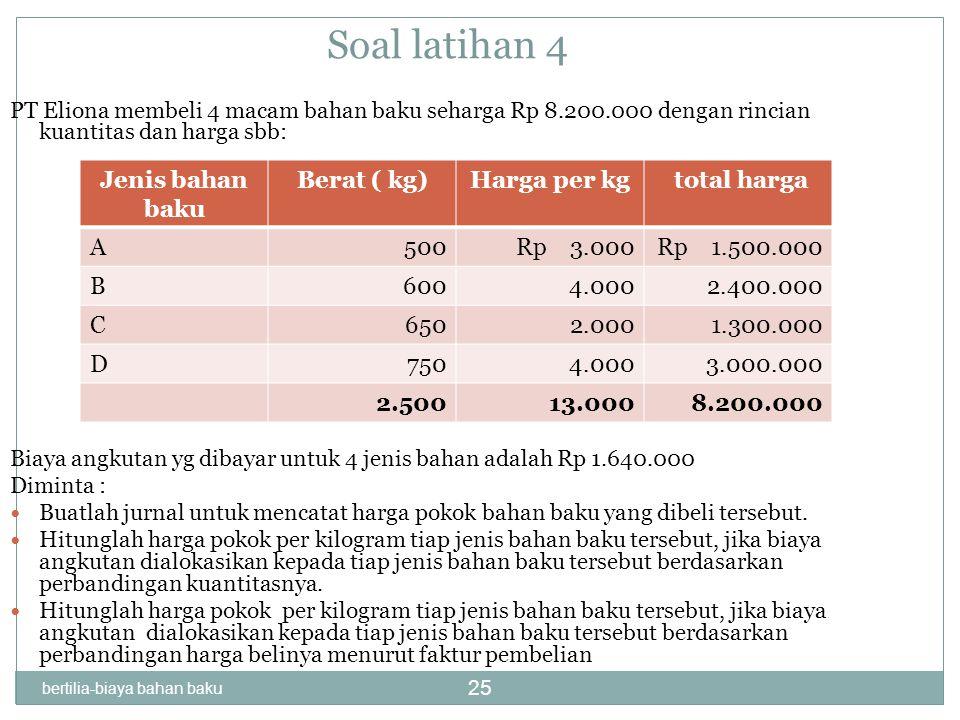 25 Soal latihan 4 PT Eliona membeli 4 macam bahan baku seharga Rp 8.200.000 dengan rincian kuantitas dan harga sbb: Biaya angkutan yg dibayar untuk 4