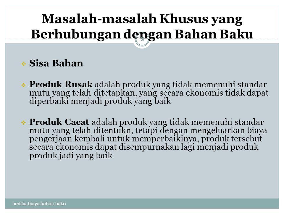 Masalah-masalah Khusus yang Berhubungan dengan Bahan Baku bertilia-biaya bahan baku 9  Sisa Bahan  Produk Rusak adalah produk yang tidak memenuhi st